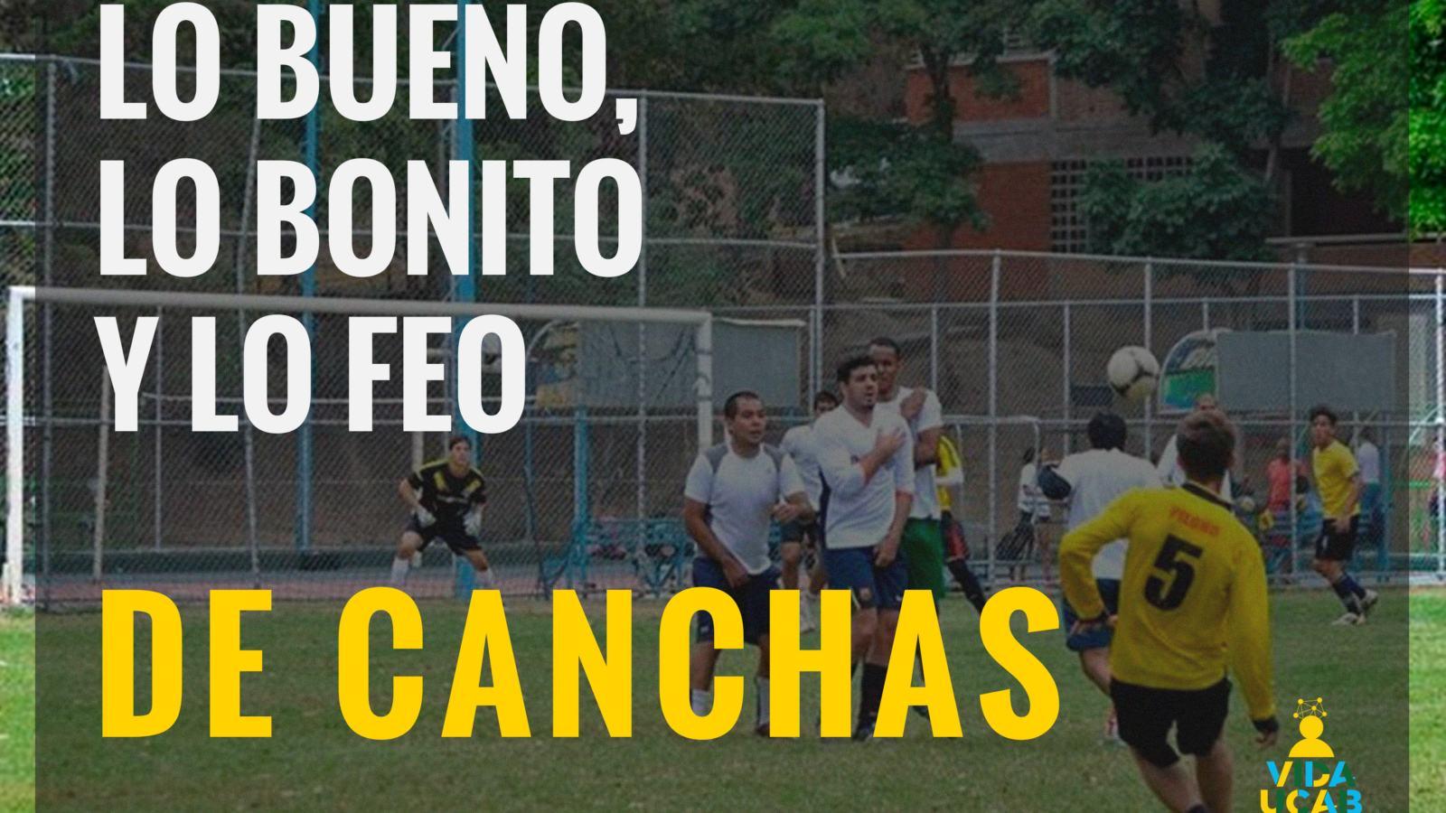 BUENO BONITO Y FEO DE CANCHAS